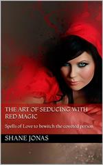 The Art of Seducing With Red Magic: Spells of Love to Bewitch the Coveted Person