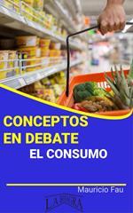 Conceptos en Debate. El Consumo