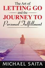 The Art of Letting Go and the Journey to Personal Fulfillment