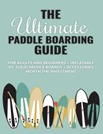 The Ultimate Paddle Boarding Guide