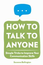 How To Talk To Anyone : Simple Tricks to Improve Your Communication Skills