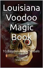 Louisiana Voodoo Magic Book: 10 Bayous Witchcraft Rituals