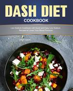 Dash Diet Cookbook: Low Sodium Cookbook with Quick and Easy Low Sodium Recipes to Lower Your Blood Pressure