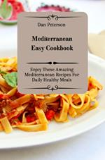Mediterranean Easy Cookbook: Enjoy These Amazing Mediterranean Recipes For Daily Healthy Meals