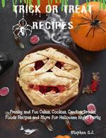 Trick or Treat Recipes: Freaky and Fun Cakes, Cookies, Candies, Drinks, Foods Recipes and More for Halloween Night Party