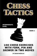100 Chess Exercises with Fork, Pin and Skewer in Two Moves