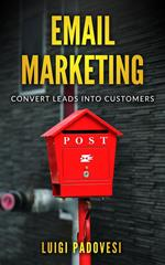 Email Marketing: Convert Leads Into Customers