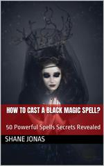 How to Cast a Black Magic Spell? 50 Powerful Spells Secrets Revealed