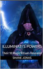 Illuminati's Powers: Their 10 Magic Rituals Revealed