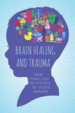 Brain Healing and Trauma How Dark Psychology is Highly Effective in Treating Adult Survivors of Childhood Abuse