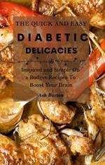 The Quick and Easy Diabetic Delicacies: Inspired and Simple On a Budget Recipes To Boost Your Brain
