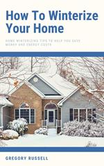 How To Winterize Your Home - Home Winterizing Tips To Help You Save Money And Energy Costs