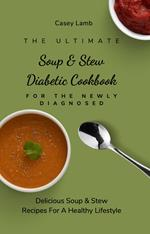 The Ultimate Soup & Stew Diabetic Cookbook For The Newly Diagnosed: Delicious Soup & Stew Recipes For A Healthy Lifestyle