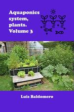 Aquaponics System, Plants. Volume 3