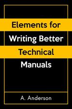 Elements for Writing Better Technical Manuals