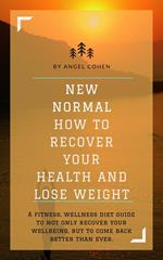 NEW NORMAL HOW TO RECOVER YOUR HEALTH AND LOSE WEIGHT