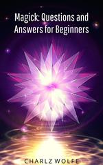 Magick: Questions and Answers for Beginners