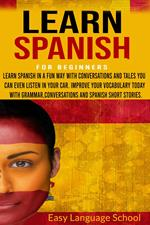 Learn Spanish for beginners :Learn Spanish in a fun way with Conversations and Tales You can Even Listen in Your car. Improve Your Vocabulary Today with Grammar,Conversations.
