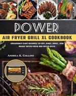 Power Air Fryer Grill Xl Cookbook:Amazingly Easy Recipes to Fry, Bake, Grill, and Roast with your Air Fryer Oven