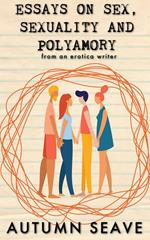 Essays on Sex, Sexuality, and Polyamory
