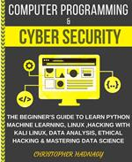 Computer Programming & Cyber Security The Complete Guide To Learn Python Machine Learning, Sql , Data Science & Ethical Hacking