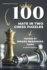 100 Mate in Two Chess Puzzles, Inspired by Hikaru Nakamura Games