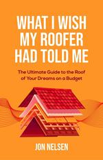What I Wish My Roofer Had Told Me