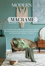 Modern Macramé: The Step-by-Step Guide to get Started on Your First Macramé Approach, Including Some Easy Knots to get Started and 11 Beginner Projects.
