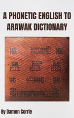 A Phonetic English to Arawak Dictionary