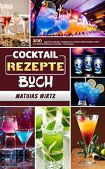 Cocktail Rezepte Buch,300 Tage Die leckersten Cocktails mit und ohne Alkohol selber mixen - inkl. BONUS Molekulare Cocktails + Gin Rezepte