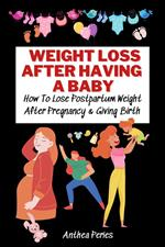 Weight Loss After Having A Baby: How To Lose Postpartum Weight After Pregnancy & Giving Birth