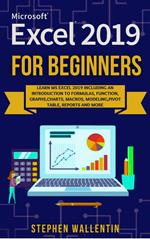 Ms Excel 2019 For Beginners, Learn Introduction To Formulas,Function,Graphs,Charts,Macros,Modeling,Pivot Table,Reports And Many More