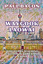 Waygook Laowai: Five Years Teaching English in China and Korea