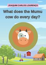 What does the Mumu cow do every day?
