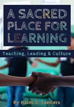 A Sacred Place For Learning: Teaching, Leading & Culture