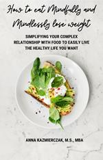 How to eat Mindfully and Mindlessly lose weight
