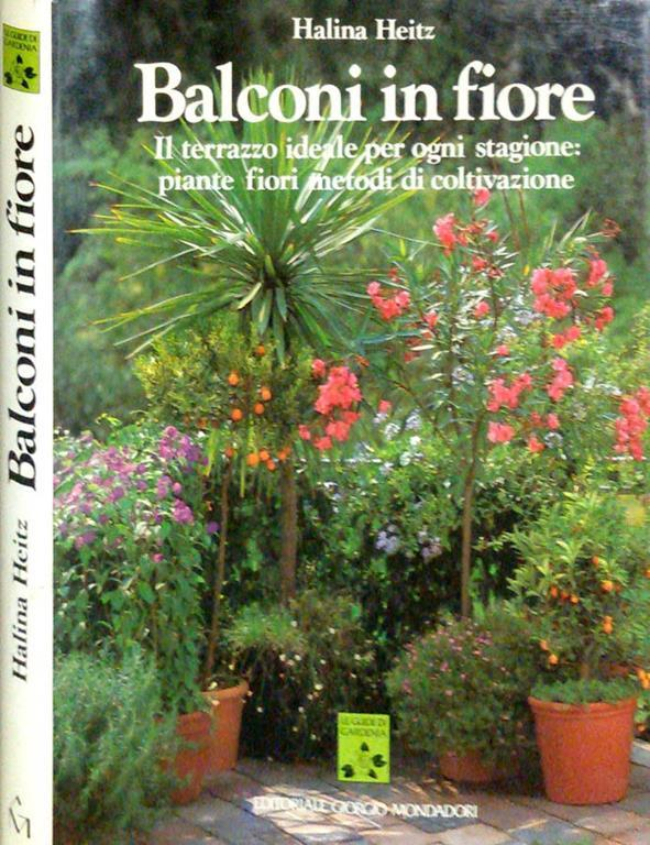 Balconi in fiore. Il terrazzo ideale per ogni stagione: piante fiori ...