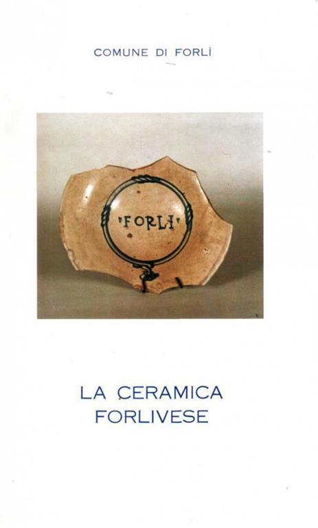La Ceramica Forlivese (Ceramica medioevale e rinascimentale nel ...