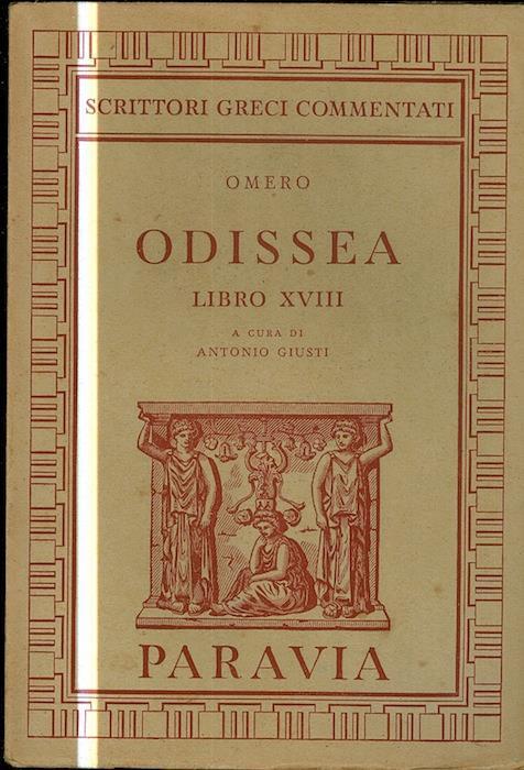 Odissea Libro Xviii Con Note E Appendice Di Antonio Giusti Scrittori Greci Commentati Omero Libro Usato G B Paravia E C Ibs