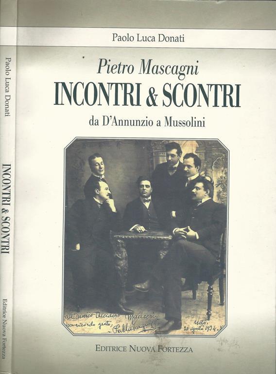 Pietro Mascagni. Incontri & scontri. Da D'Annunzio a Mussolini - Libro  Usato - Editrice Nuova Fortezza -   IBS