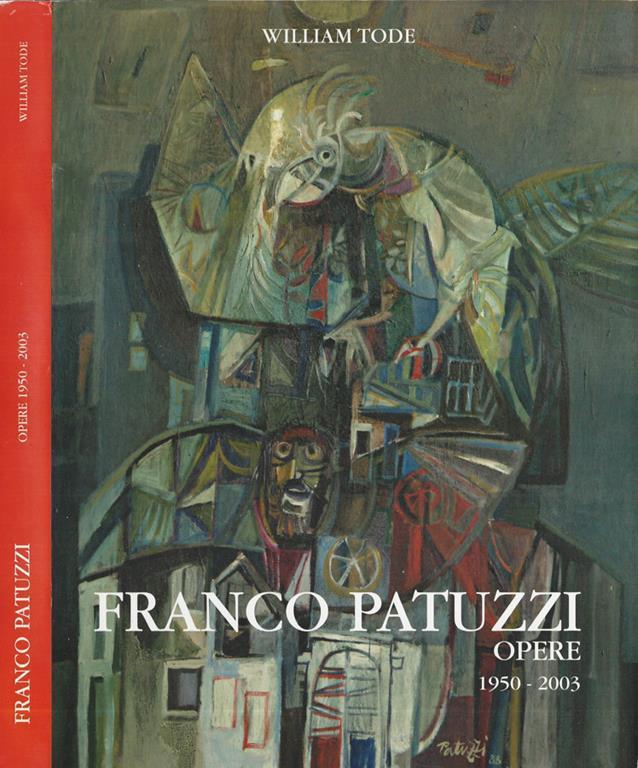 Franco Patuzzi. Opere 1950-2003 - William Tode - Libro Usato ...