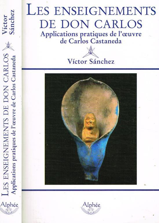 Les enseignements de Don Carlos. Applications pratiques de l'oeuvre de Carlos Castaneda - Victor Sanchez