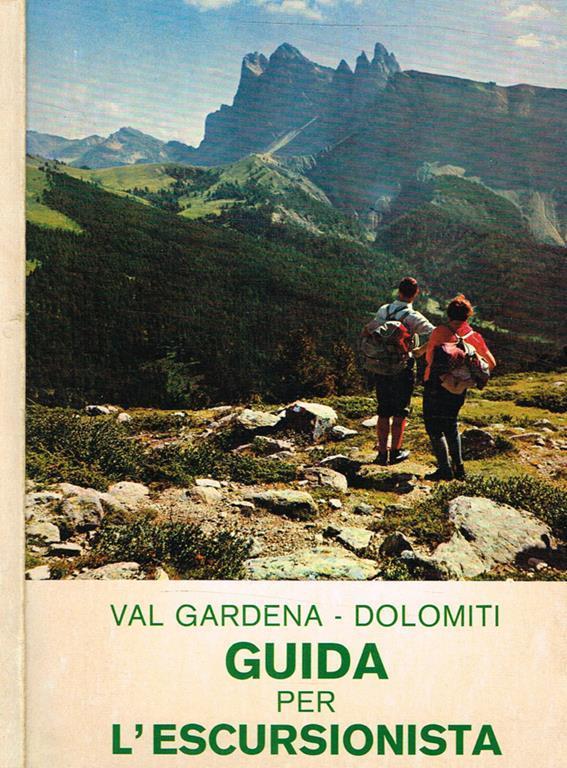 Val Gardena. Guida per il gitante. Passeggiate, escursioni e facili  ascensioni nelle Dolomiti di Gardena
