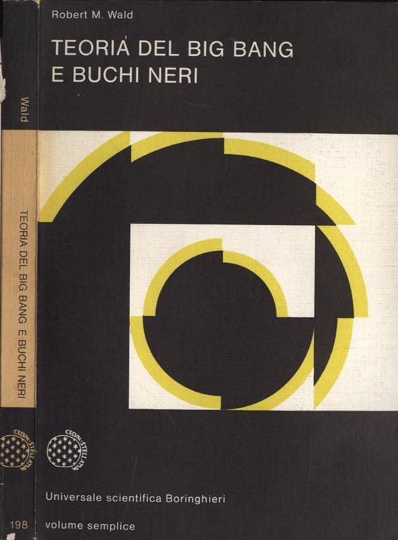 Teoria Del Big Bang E Buchi Neri Di Robert M Wald Libro Usato Editore Boringhieri Universale Scientifica Boringhieri Ibs