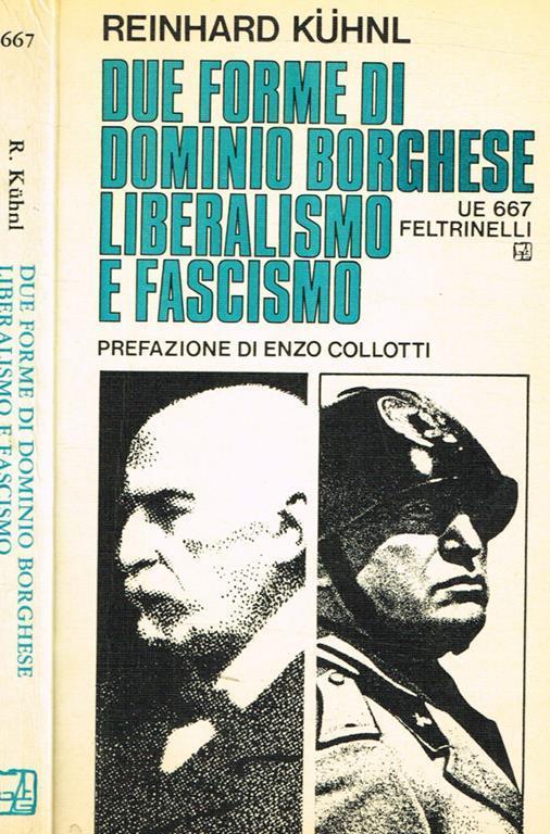 Due Forme Di Dominio Borghese Liberalismo E Fascismo Reinhard Kuhnl Libro Usato Feltrinelli Universale Economica Ibs