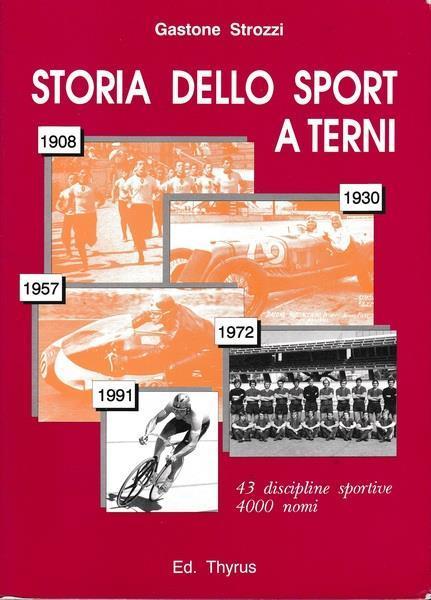 Storia Dello Sport A Terni 43 Discipline Sportive 4000 Nomi G Strozzi Libro Usato Thyrus Studi E Ricerche Locali Ibs