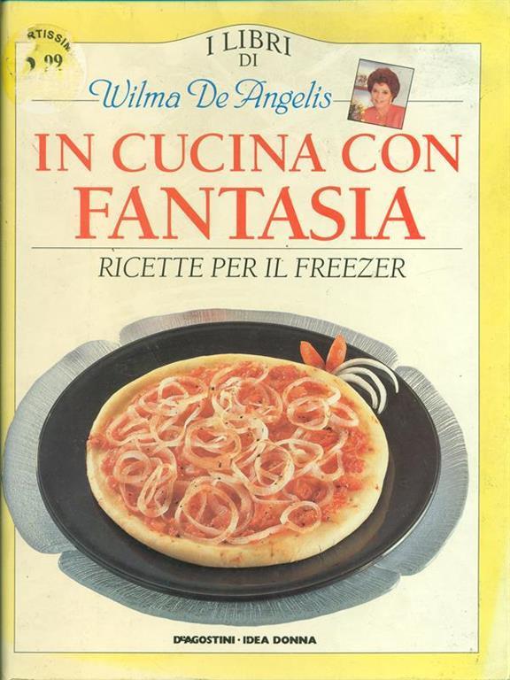 In cucina con fantasia. Ricetteper il freezer - Wilma De Angelis - Libro -  De Agostini - I libri di Wilma de Angelis | IBS