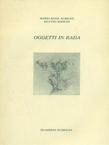 Oggetti in rada - Mario Rossi-Albrizzi,Matteo Bianchi - copertina