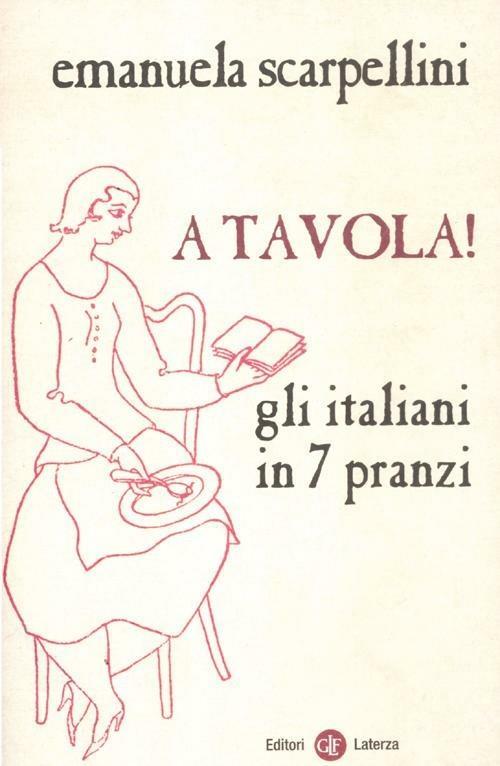 A tavola! Gli italiani in 7 pranzi - Emanuela Scarpellini ...