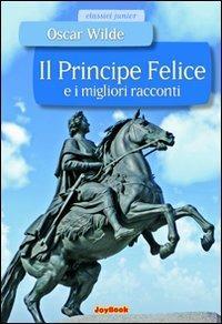 Il Principe Felice E I Migliori Racconti Ediz Illustrata Oscar